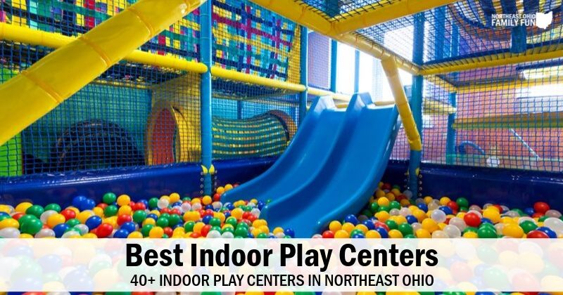 Best Indoor Play Centers in Northeast Ohio – 40+ Fantastic Locations
