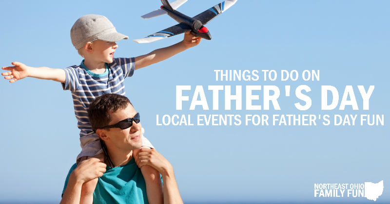 Things to do on Fathers Day in Northeast Ohio