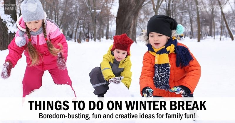 Things to Do During Winter Break – Fun Ideas for the Whole Family!